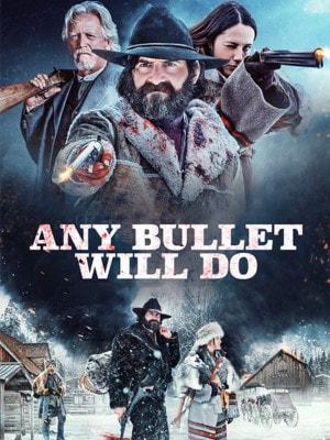 دانلود فیلم Any Bullet Will Do هر گلوله ای کارش را انجام می دهد 2018 با زیرنویس چسبیده فارسی