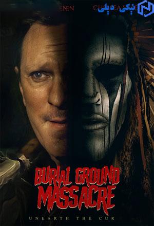 دانلود فیلم محل دفن قتل و عام Burial Ground Massacre 2021 با زیرنویس فارسی